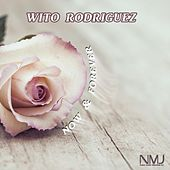 Now and Forever von Wito Rodriguez