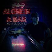 Alone in a Bar by Ashton Dupre'