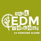 Dancing Alone by Hard EDM Workout