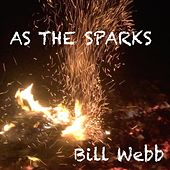 As the Sparks by Bill Webb