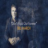 Don't Hold Out Forever de Bill March