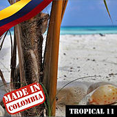 Made In Colombia: Tropical, Vol. 11 by Various Artists