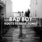Bad Boy Roots Reggae Songs von Various Artists