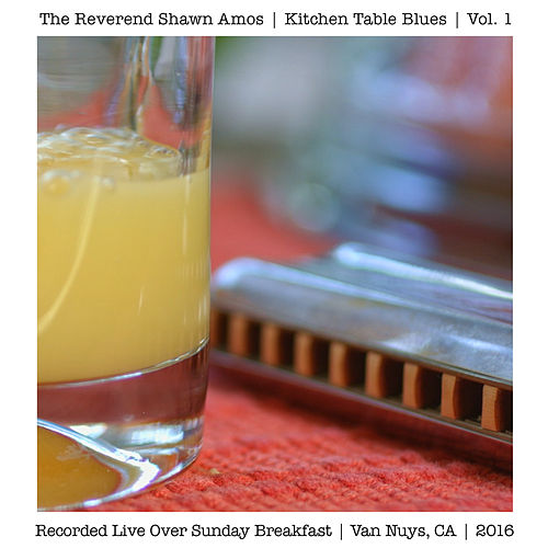 Kitchen Table Blues, Vol. 1 (Live Over Sunday Breakfast, Van Nuys, CA, 2016) von The Reverend Shawn Amos
