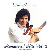Remastered Hits Vol, 2 (All Tracks Remastered) by Del Shannon