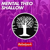 Shallow by Mental Theo