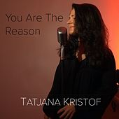 You Are the Reason by Tatjana Kristof
