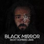 Black Mirror de Ricky Hombre Libre
