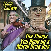 The Things You Done on a Mardi Gras Day by Louie Ludwig