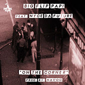 On The Corner (feat. Nyce Da Future) by Big Flip Papi