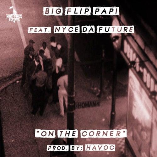 On The Corner (feat. Nyce Da Future) by Big Flip Papi