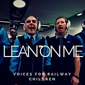 Lean on Me de Voices for Railway Children