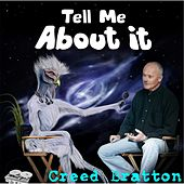 Tell Me About It by Creed Bratton