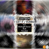 I Get It / Rubble - Single by The Sixteen