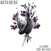 Watch Me Die by Lilslumps