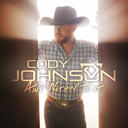Ain't Nothin' to It by Cody Johnson