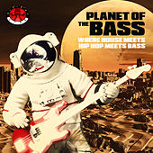 Planet of the Bass! - Where House meets Hip Hop meets Bass by Various Artists