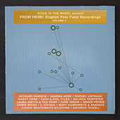 Stick In The Wheel presents: English Folk Field Recordings Volume 2 von Various Artists