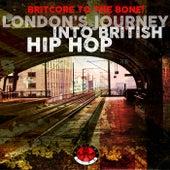 Britcore to the Bone! - London's Journey into British Hip Hop von Various Artists