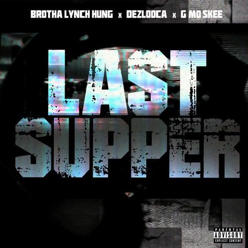 Last Supper (feat. Dezlooca & G-Mo Skee) by Brotha Lynch Hung