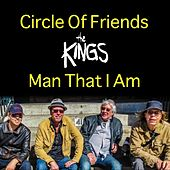 Circle of Friends / Man That I Am de The Kings
