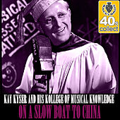 On a Slow Boat to China (Remastered) - Single by Kay Kyser
