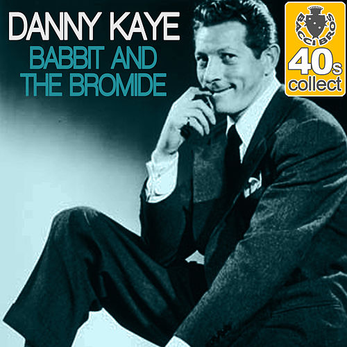 Babbit and the Bromide (Remastered) - Single by Danny Kaye