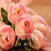Claasical Music On Valentines Day de Various Artists