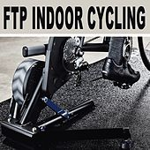 Ftp (Functional Threshold Power) Indoor Cycling - Spinning the Best Indoor Cycling Music in the Mix & DJ Mix von Various Artists