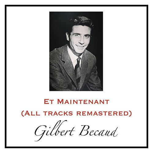 Et Maintenant (All Tracks Remastered) de Gilbert Becaud
