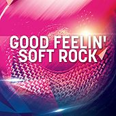 Good Feelin' Soft Rock by Various Artists