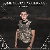 Me Gusta la Guerra by Alex Reyes