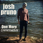 One More Conversation by Josh Pruno