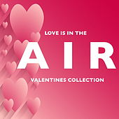 Love Is In The Air: Valentines Collection von Various Artists