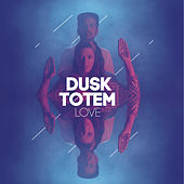 Love + Remixes de Dusk Totem