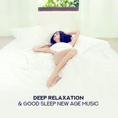 Deep Relaxation & Good Sleep New Age Music by Deep Sleep Relaxation