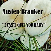 I Can't Quit You Baby by Austen Brauker