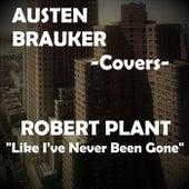 Like I've Never Been Gone by Austen Brauker