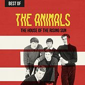 The House of the Rising Sun: Best of The Animals by The Animals