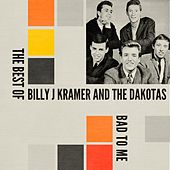 Bad to Me: The Best Of by Billy J. Kramer