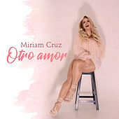 Otro Amor by Miriam Cruz