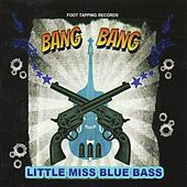 Bang Bang by Little Miss Blue Bass
