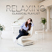 Relaxing Classical Playlist: Sophisticated Lounge di Various Artists