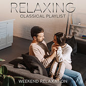 Relaxing Classical Playlist: Weekend Relaxation de Various Artists