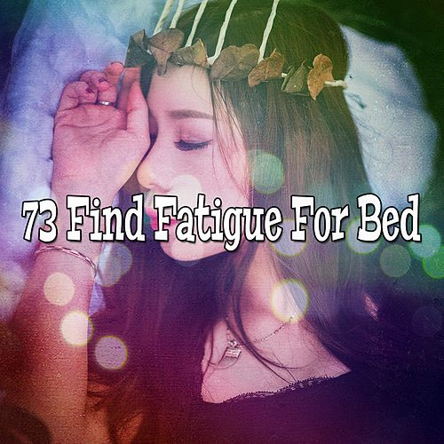 73 Find Fatigue For Bed by Trouble Sleeping Music Universe