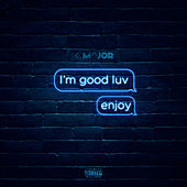 I'm Good Luv, Enjoy! by K-Major