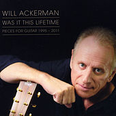 Was It This Lifetime: Pieces for Guitar (1991-2011) by William Ackerman