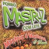 Mastruz é Mastruz - O Show (Ao Vivo) von Mastruz Com Leite