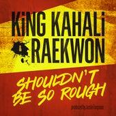 Shouldn't Be So Rough (feat. Raekwon) by King Kahali