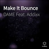 Make It Bounce by Dame